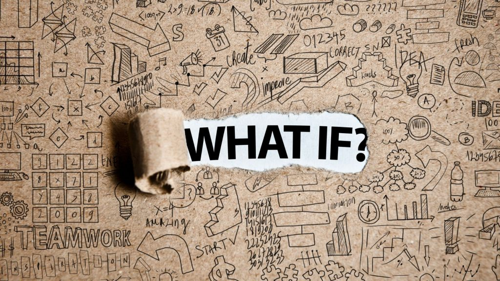 """""""what if"""" is a powerful question for organizations"""
